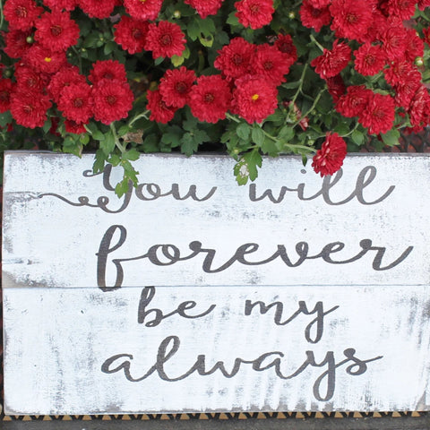 You Will forever be my always wood sign, Engagement photo sign