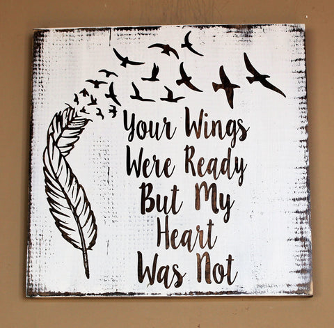 Your Wings Were Ready But My Heart Was Not with Feathers and Bird Wood Sign