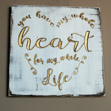 You have my whole heart or my whole life - Wood sign - Rustic Wedding Decor