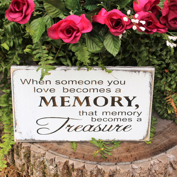 When Someone You Love Becomes A Memory, That Memory Becomes A Treasure Sign