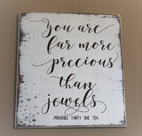 She is far more precious than jewels, Wood sign, Proverbs 31:10, Anniversary Gift, Wedding gift, Nursery Decor