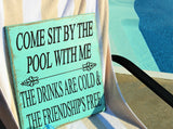 Come sit by the pool with me engraved wood sign