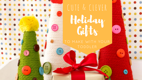 Cute and Clever Holiday Gifts You Can Make with Your Toddler