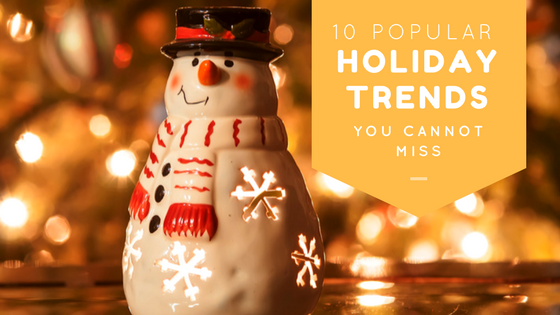10 Holiday Trends You Don't Want to Miss