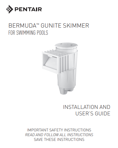 Pentair Bermuda™ Skimmer PDF Installation and User's Guide - PDF Installation Guide - PENTAIR WATER POOL AND SPA INC - The Pool Supply Warehouse