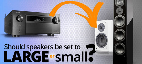 Should Speakers Be Set to Large or Small on an AV Receiver?