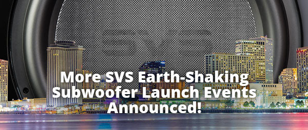 More SVS Earth-Shaking Subwoofer Launch Events Announced!