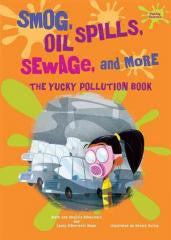 Smog, Oil Spills, Sewage, and More: The Yucky Pollution Book