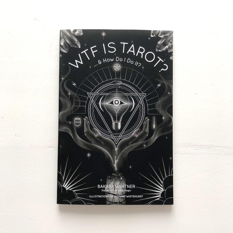 WTF IS TAROT? ... & HOW DO I DO IT? BAKARA WINTNER