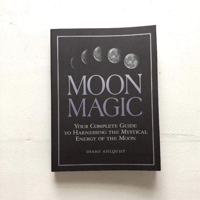 MOON MAGIC: YOUR COMPLETE GUIDE TO HARNESSING THE MYSTICAL ENERGY OF THE MOON  - DIANNE AHLQUIST