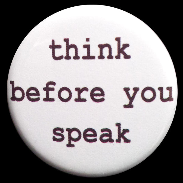 Think Before You Speak Pin Back Button Magnet