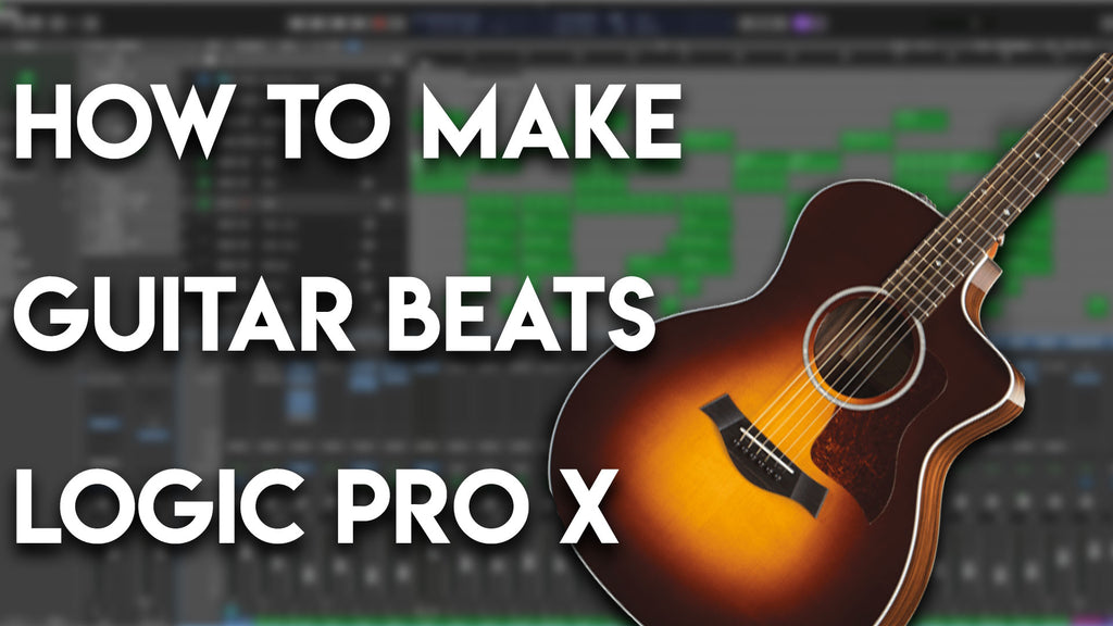 How to make Guitar Beats in Logic Pro X