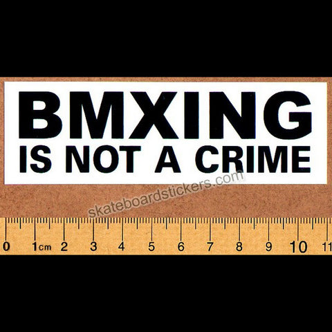 BMXING IS NOT A CRIME BMX Sticker