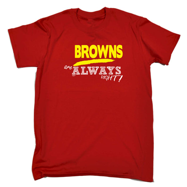 123t Funny Tee - Browns Always Right - Mens T-Shirt
