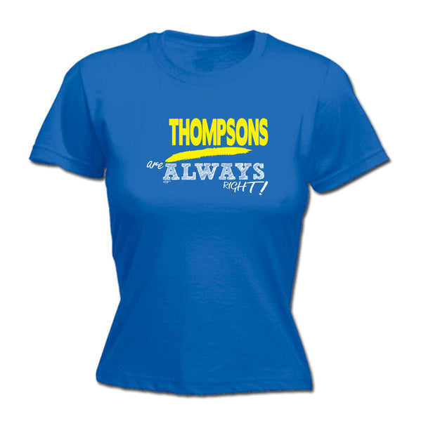 123t Funny Tee - Thompsons Always Right -  Womens Fitted Cotton T-Shirt Top T Shirt