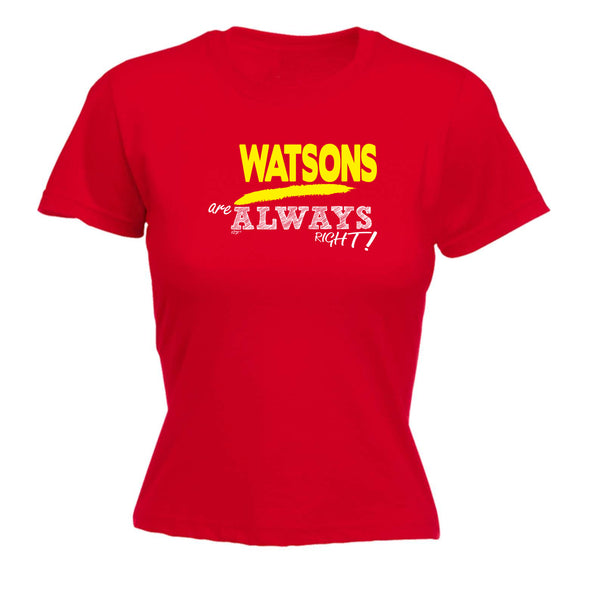123t Funny Tee - Watsons Always Right -  Womens Fitted Cotton T-Shirt Top T Shirt