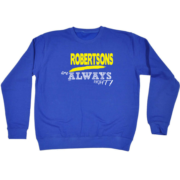 123t Funny Sweatshirt - Robertsons Always Right - Sweater Jumper