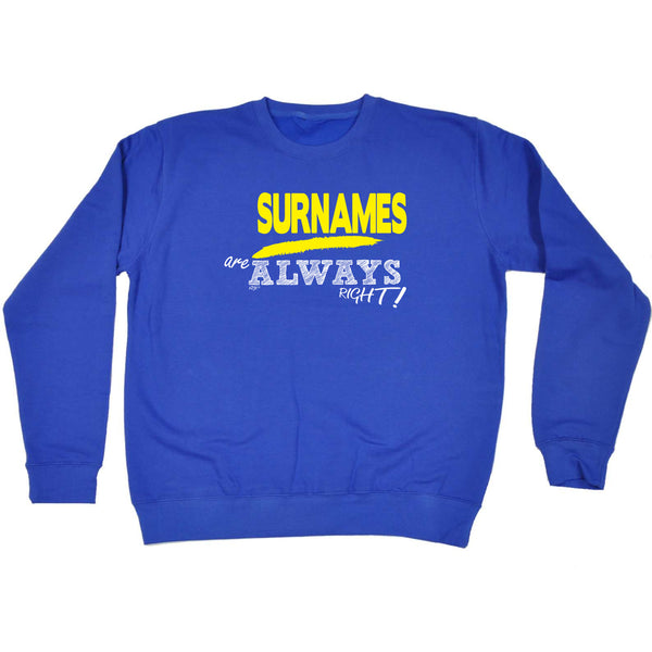 123t Funny Sweatshirt - Your Name Always Right - Sweater Jumper