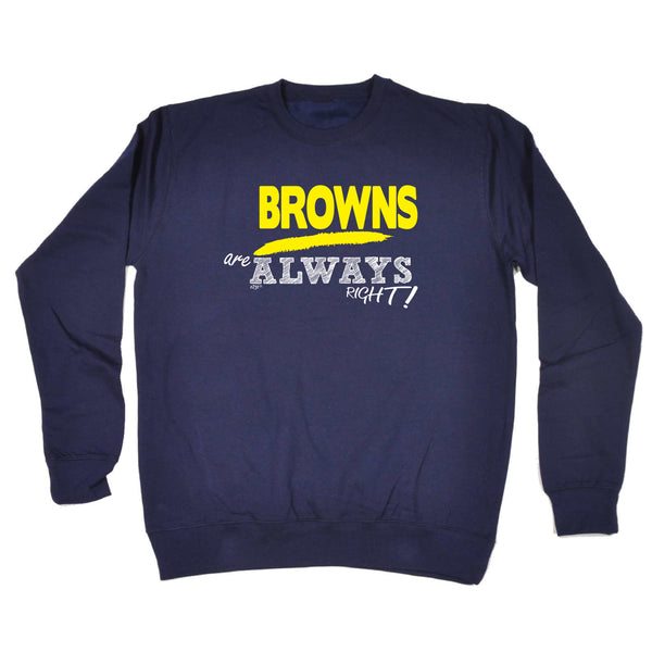 123t Funny Sweatshirt - Browns Always Right - Sweater Jumper