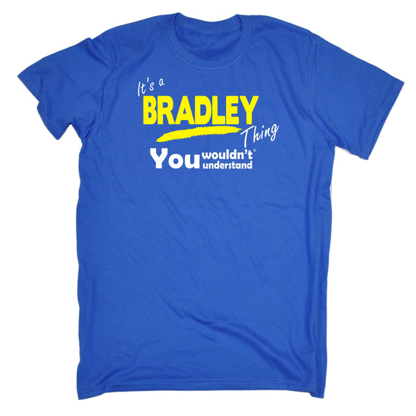 It's A Bradley Thing You Wouldn't Understand Premium T SHIRT Ages 3-13