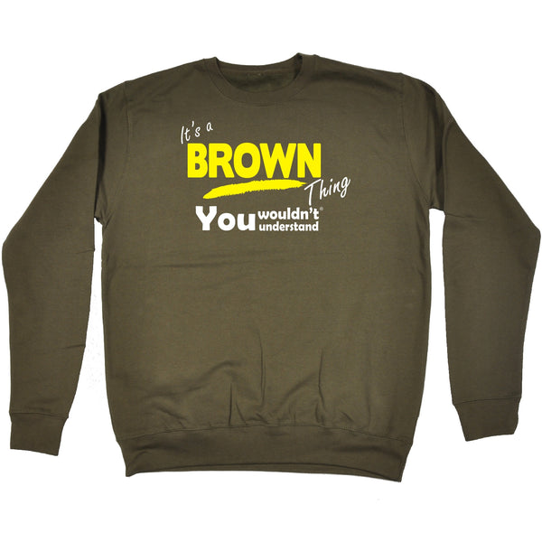It's A Brown Thing You Wouldn't Understand - SWEATSHIRT