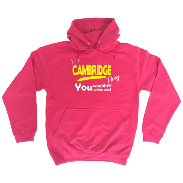 It's Cambridge Thing You Wouldn't Understand - HOODIE