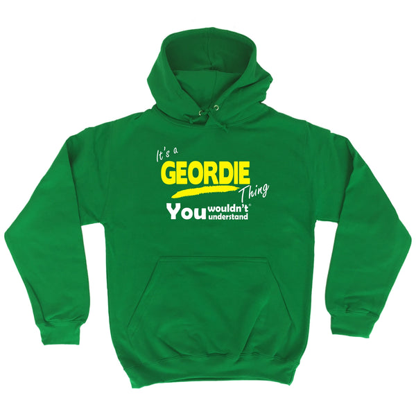 It's A Geordie Thing You Wouldn't Understand - HOODIE
