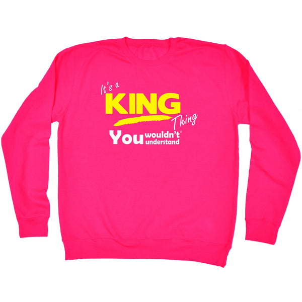 It's A King Thing You Wouldn't Understand - SWEATSHIRT