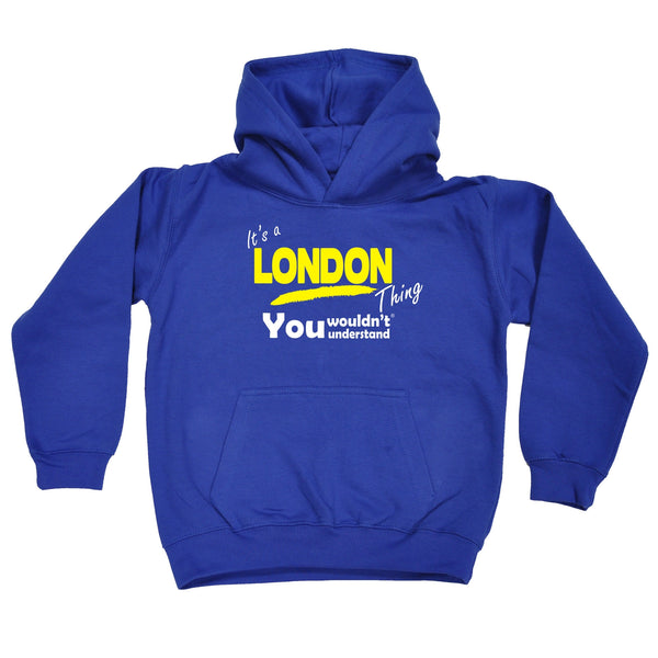It's A London Thing You Wouldn't Understand KIDS HOODIE AGES 1 - 13
