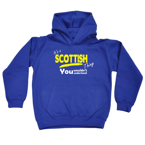 It's A Scottish Thing You Wouldn't Understand KIDS HOODIE AGES 1 - 13