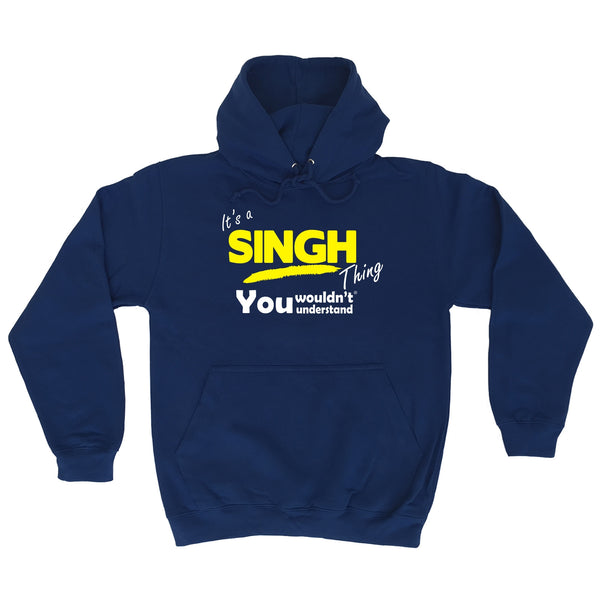 It's A Singh Thing You Wouldn't Understand - HOODIE