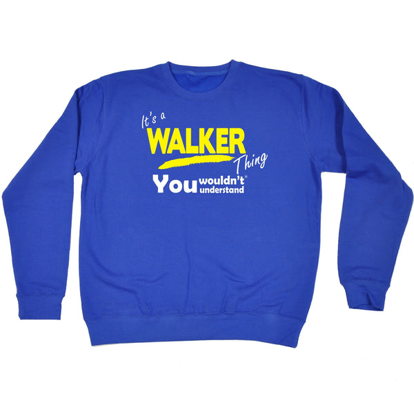 It's A Walker Thing You Wouldn't Understand - SWEATSHIRT