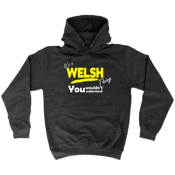 It's A Welsh Thing You Wouldn't Understand - HOODIE