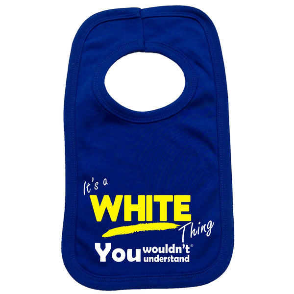 It's A White Thing You Wouldn't Understand Baby Bib
