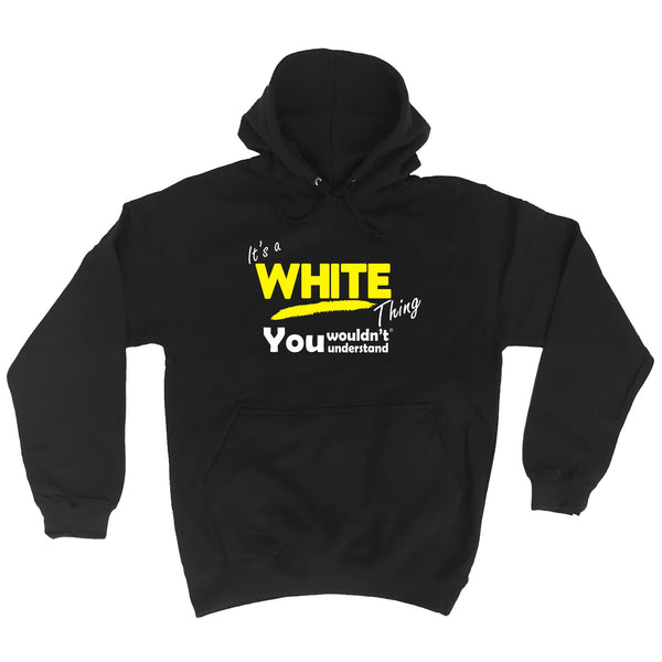 It's A White Thing You Wouldn't Understand - HOODIE