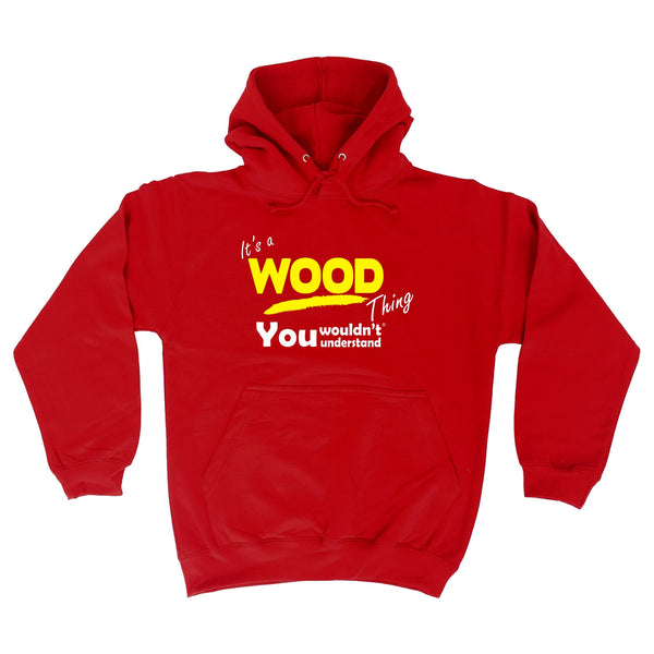 It's A Wood Thing You Wouldn't Understand - HOODIE