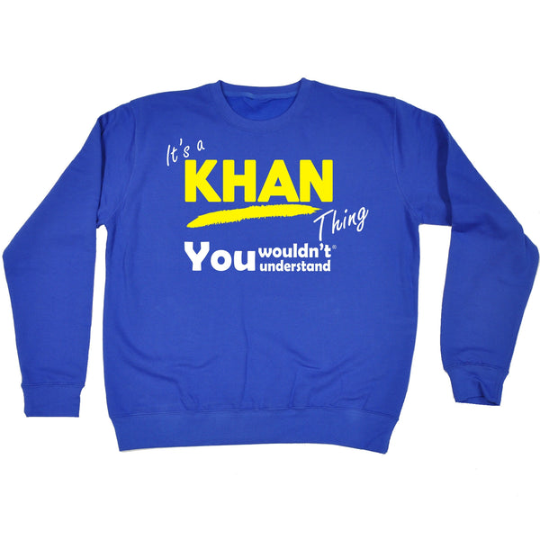 It's A Khan Thing You Wouldn't Understand - SWEATSHIRT