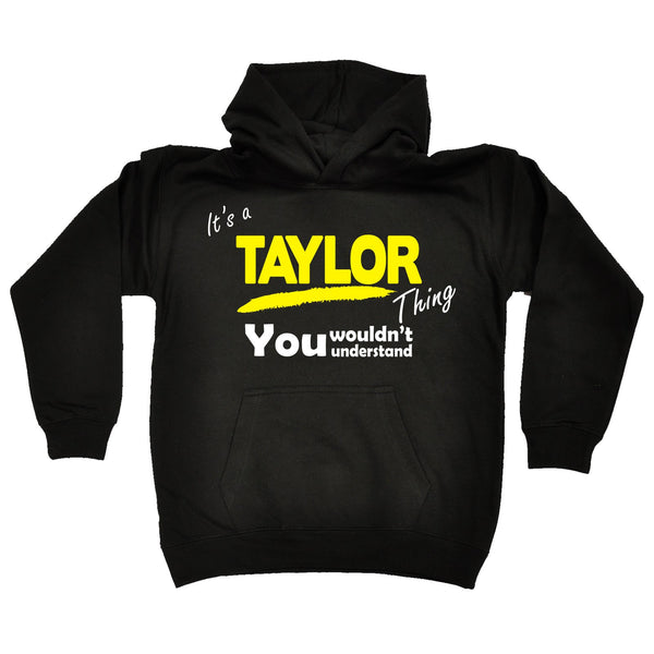 It's A Taylor Thing You Wouldn't Understand KIDS HOODIE AGES 1 - 13