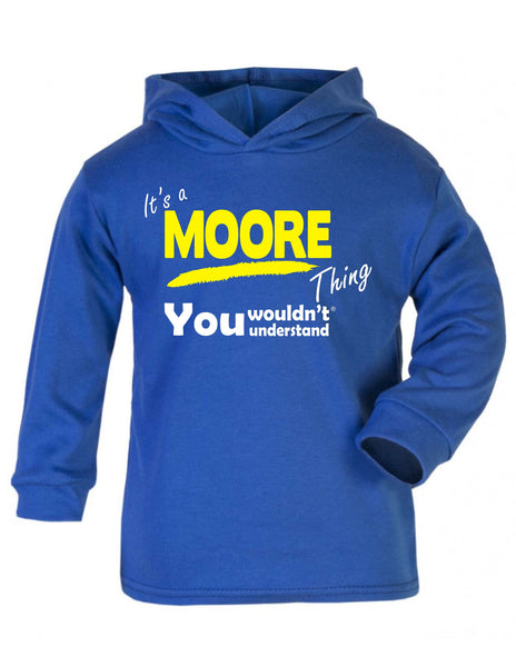 It's A Moore Thing You Wouldn't Understand TODDLERS COTTON HOODIE