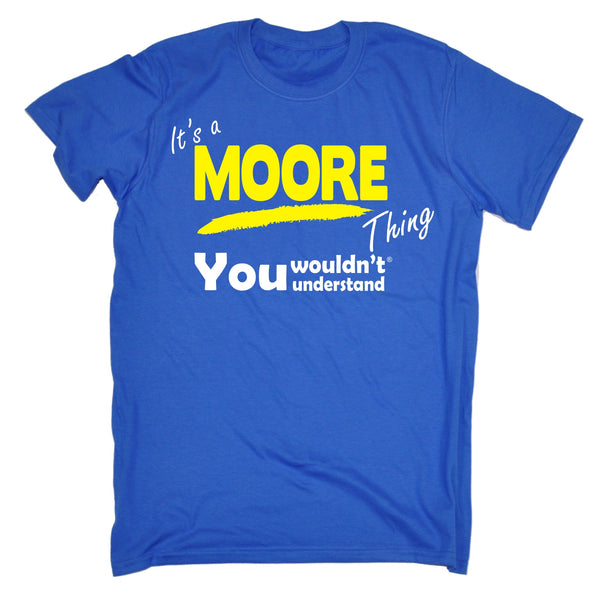 It's A Moore Thing You Wouldn't Understand T-SHIRT
