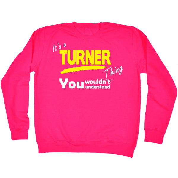 It's A Turner Thing You Wouldn't Understand - SWEATSHIRT