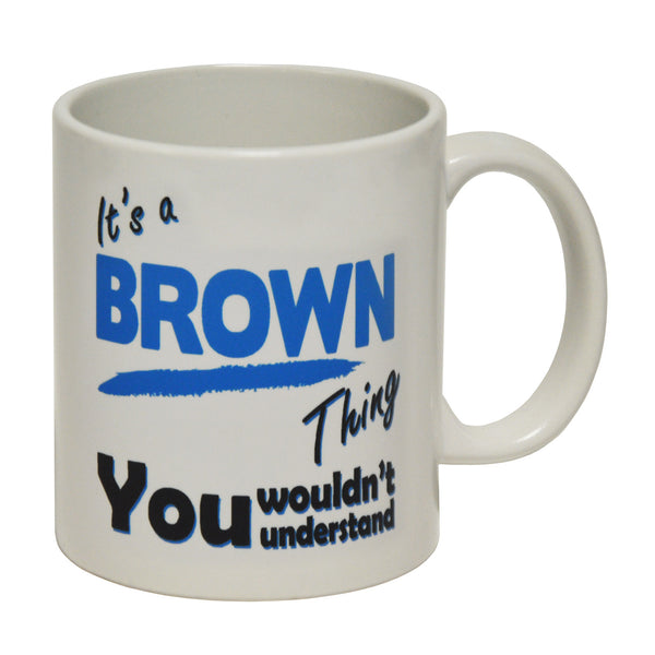 It's A Brown Thing - Surname - Ceramic Cup Mug