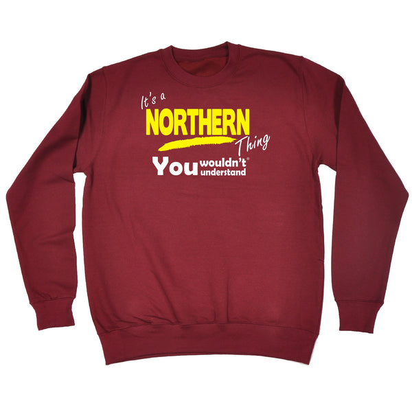 It's A Northern Thing You Wouldn't Understand - SWEATSHIRT
