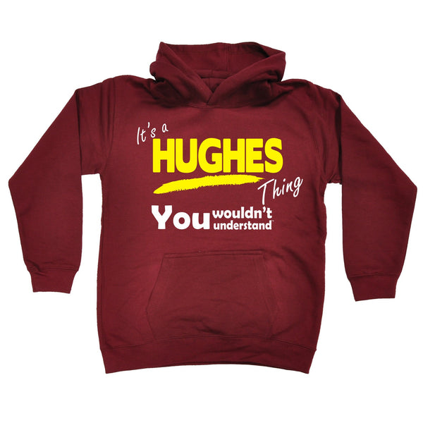 It's A Hughes Thing You Wouldn't Understand KIDS HOODIE AGES 1 - 13