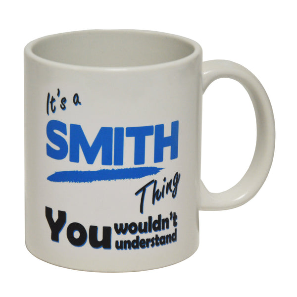 It's A Smith Thing - Surname - Ceramic Cup Mug