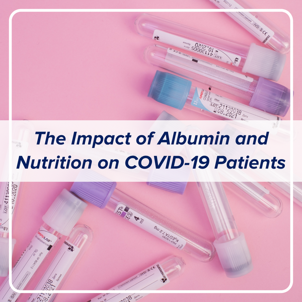 Research Update: The Latest Clinical Findings on COVID-19, Albumin, and Nutrition