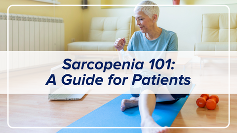 Sarcopenia 101: a guide for patients