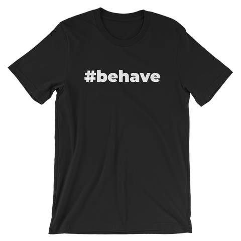 Behave T-Shirt (Unisex)
