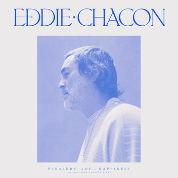Eddie Chacon - Pleasure, Joy and Happiness LP [Blue Vinyl] (SHIPPING NEXT WEEK)