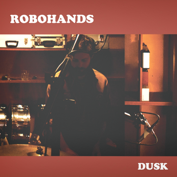 Robohands - Dusk LP